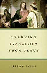 Learning Evangelism from Jesus by Jerram Barrs (June 19, 2009) Paperback