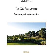 Le Golf au coeur: Jouer au golf, autrement...