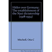 Hitler over Germany: The establishment of the Nazi dictatorship (1918-1934)