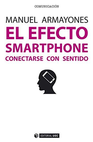 El efecto smartphone. Conectarse con sentido (Manuales)