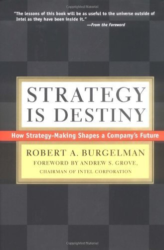 Strategy Is Destiny: How Strategy-Making Shapes a Company's Future by Robert Burgelman (2002-02-05)