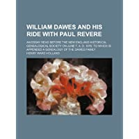 William Dawes and His Ride with Paul Revere; An Essay