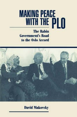 [Making Peace with the PLO: The Rabin Government's Road to the Oslo Accord] (By: David Makovsky) [published: December, 1995]