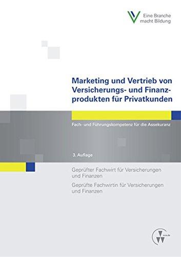 Marketing und Vertrieb von Versicherungs- und Finanzprodukten für Privatkunden: Fach- und Führungskompetenz für die Assekuranz Geprüfter Fachwirt für ... Fachwirtin für Versicherungen und Finanzen