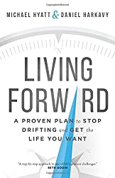 Living Forward: A Proven Plan to Stop Drifting and Get the Life You Want