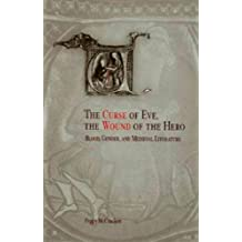 The Curse of Eve, the Wound of the Hero: Blood, Gender, and Medieval Literature (The Middle Ages Series)