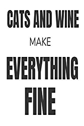 Cats And Wine Make Everything Fine: Funny Wine Drinker Gift Notebook For Cat Lovers
