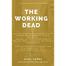 The Working Dead: Why Our Working Environments Have Become So Detrimental To Our Wellbeing And Why We Must Change Now To deliver Employee Health, Wellness & Performance (One) (English Edition)