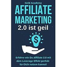 Affiliate Marketing 2.0 ist geil: Erfahre wie Du Affiliate Marketing 2.0 mit Leverage Effekt perfekt für Dich nutzen kannst. Geld anlegen, Geld sparen, ... und finanziell frei werden. (German Edition)