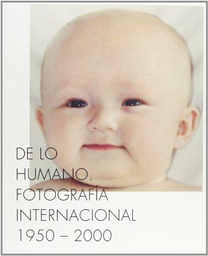 De lo humano. Fotografía internacional 1950-2000 (Arte y Fotografía) por Ernst Van Alphen