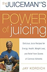 The Juiceman's Power of Juicing: Delicious Juice Recipes for Energy, Health, Weight Loss, and Relief from Scores of Common Ailments by Jay Kordich (2007-03-27)
