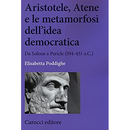 Aristotele, Atene E Le Metamorfosi Dell'idea Democratica. Da Solone A Pericle (594-451 A.c.)