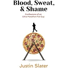 Blood, Sweat and Shame: Confessions of an Ultra Marathon Fat Guy (English Edition)