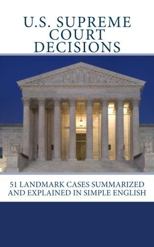 U.S. Supreme Court Decisions: 51 Landmark Cases Summarized and Explained in Simple English Landmark Cases