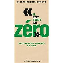 Il est fort ce zéro : Dictionnaire absurde du golf (ED.PROLONGATION)