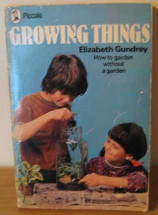 Growing things : how to garden without a garden