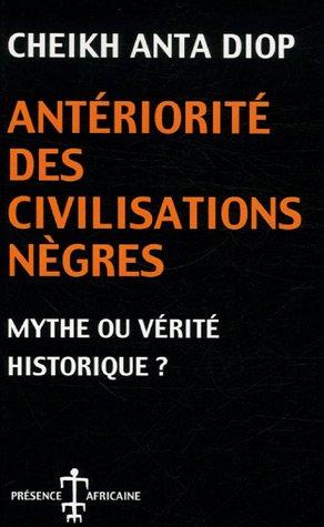 Antériorité des civilisations nègres: Mythe ou vérité historique?