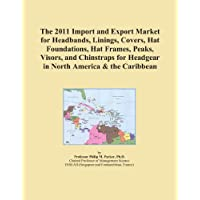 The 2011 Import and Export Market for Headbands, Linings, Covers, Hat Foundations, Hat Frames, Peaks, Visors, and Chinstraps for Headgear in North America & the Caribbean