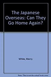 The Japanese Overseas: Can They Go Home Again? (Princeton Legacy Library) by Merry E. White (1992-09-28)