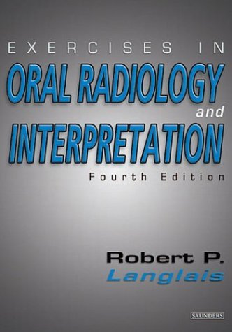 Exercises in Oral Radiology and Interpretation, 4e by Robert P. Langlais DDS PhD (Physics) MS (2004-01-19)