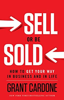 Sell or Be Sold: How to Get Your Way in Business and in Life (English Edition) von [Cardone, Grant]