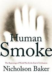 Human Smoke The Beginnings of World War II The End of Civilization
