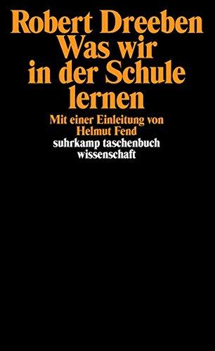 Was wir in der Schule lernen: Übersetzt von Thomas Lindquist. Mit einer Einleitung von Helmut Fend (suhrkamp taschenbuch wissenschaft)