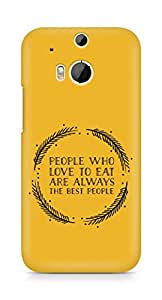 AMEZ people who love to eat are always the best people Back Cover For HTC One M8