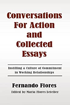 Conversations For Action and Collected Essays: Instilling a Culture of Commitment in Working Relationships Epub Descarga gratuita
