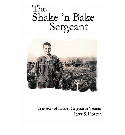 -the-shake-n-bake-sergeant-true-story-of-infantry-sergeants-in-vietnam-by-horton-ph-d-jerry-s-author