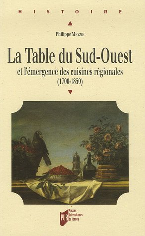 La table du Sud-Ouest et l'émergence des cuisines régionales (1700-1850) par Philippe Meyzie