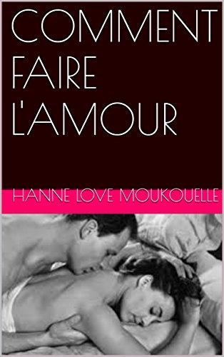 COMMENT FAIRE L'AMOUR
