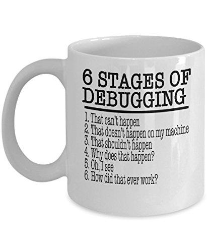 Computer Programmierer Kaffee Tasse-6Stage von Debugging-Tech Savvy Geschenke-11Oz Keramik Tasse (Computer-programmierung-becher)