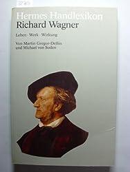 Hermes Handlexikon. Richard Wagner. Leben, Werk, Wirkung.