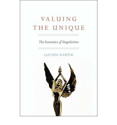 [(Valuing the Unique: The Economics of Singularities)] [ By (author) Lucien Karpik, Translated by Nora Scott, Translated by Robert Shimer ] [July, 2010]