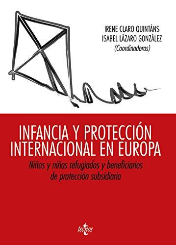 Infancia y protección internacional en Europa: Niños y niñas refugiados y beneficiarios de protección subsidiaria (Derecho - Estado Y Sociedad)