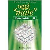 Oggi «mate». Geometria B. Con espansione online. Per la Scuola media