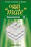 Oggi «mate». Geometria B. Per la Scuola media. Con espansione online