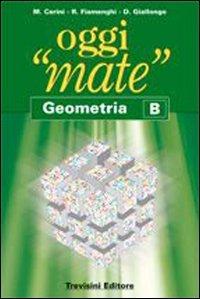 Oggi mate. Geometria B. Per la Scuola media. Con espansione online