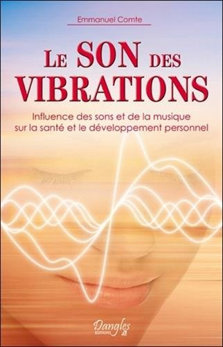 Le son des vibrations - Influence des sons et de la musique sur la santé et le développement personnel