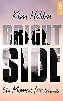 Bright Side: Ein Moment für immer von [Holden, Kim]