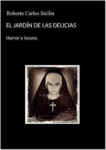 El jardín de las delicias.: horror y locura por Roberto Carlos Sicilia Cuevas