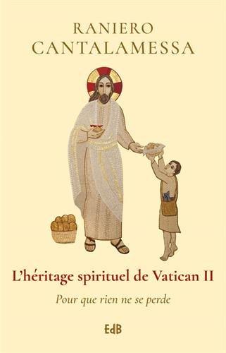 L'hritage spirituel du Vatican II : Pour que rien ne se perde