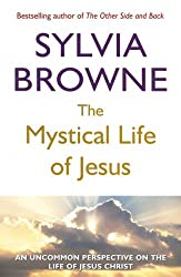 The Mystical Life of Jesus: An Uncommon Perspective on the Life of Jesus Christ by Sylvia Browne (2006-12-07)