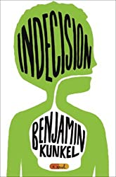 Indecision: A Novel by Benjamin Kunkel (2005-08-30)