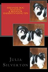 Havanese Dog Training & Behavior Understanding Tips by Julia Silverton (2015-11-27)