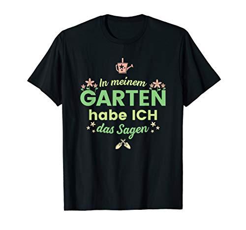 Lustiges Gärtner Hobby In Meinem Garten Habe Ich Das Sagen T-Shirt