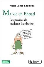 Ma vie en Ehpad - Les pensées de madame Bamboche de Nicole Lairez-Sosiewicz
