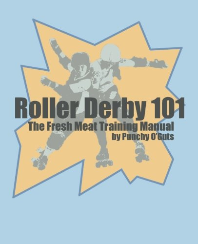 Roller Derby 101: The Fresh Meat Training Manual por Punchy O'Guts