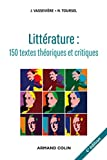 Littérature : textes théoriques et critiques : 150 textes d'écrivains et de critiques classés et commentés